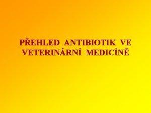 PEHLED ANTIBIOTIK VE VETERINRN MEDICN Antimikrobiln ltky Antibiotika