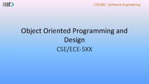 CSE 300 Software Engineering Object Oriented Programming and