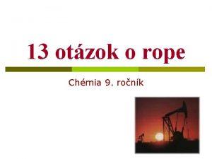 13 otzok o rope Chmia 9 ronk Vie