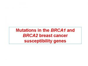 Mutations in the BRCA 1 and BRCA 2