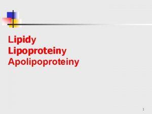 Lipidy Lipoproteiny Apolipoproteiny 1 Lipidy Lipos tuk Vznam