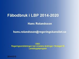 Fbodbruk i LBP 2014 2020 Hans Rolandsson hans