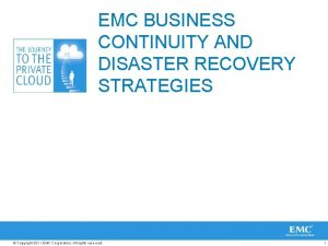 EMC BUSINESS CONTINUITY AND DISASTER RECOVERY STRATEGIES Copyright