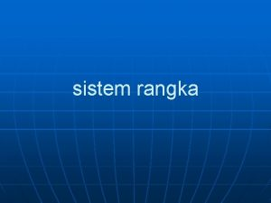 sistem rangka organisasi sistem rangka tersusun dari sekitar