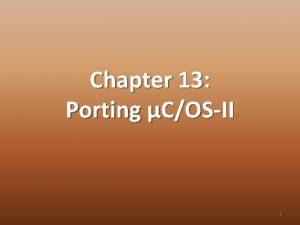 Chapter 13 Porting COSII 1 Outline Requirements Hardware