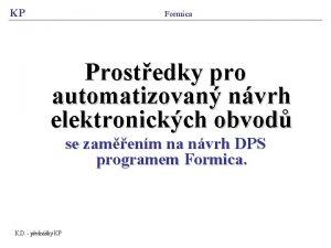 KP Formica Prostedky pro automatizovan nvrh elektronickch obvod
