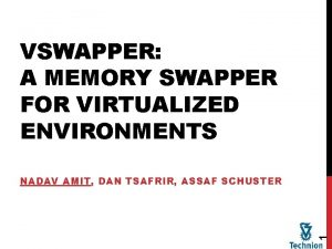 VSWAPPER A MEMORY SWAPPER FOR VIRTUALIZED ENVIRONMENTS 1