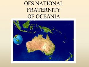 OFS NATIONAL FRATERNITY OF OCEANIA Oceania consists of