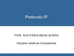 Protocolo IP Profa Ana Cristina Benso da Silva