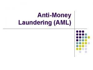 AntiMoney Laundering AML What is AML l The