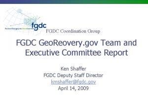 FGDC Coordination Group FGDC Geo Reovery gov Team
