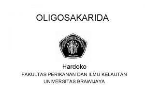 OLIGOSAKARIDA Hardoko FAKULTAS PERIKANAN DAN ILMU KELAUTAN UNIVERSITAS