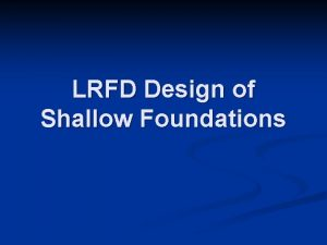 LRFD Design of Shallow Foundations Nominal Geotechnical Resistances