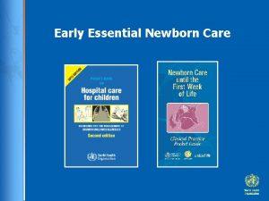 Early Essential Newborn Care Objectives 1 Immediate Newborn