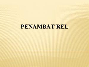 PENAMBAT REL Penambat rel merupakan suatu komponen yang