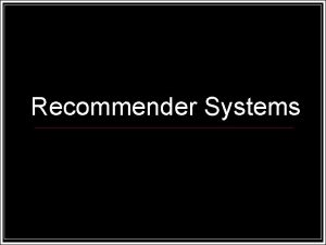 Recommender Systems Finding Trusted Information How many cows