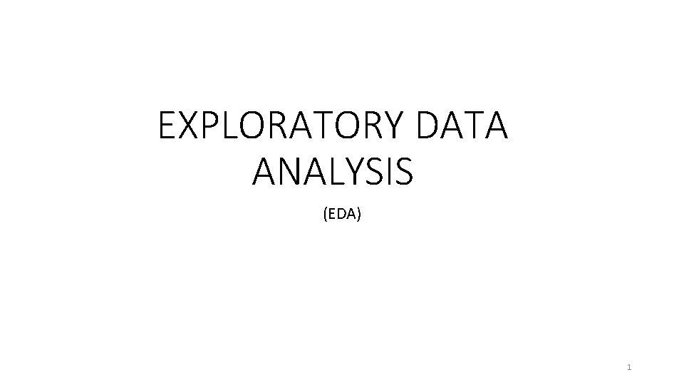 EXPLORATORY DATA ANALYSIS EDA 1 WHAT IS EDA