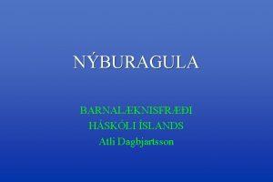 NBURAGULA BARNALKNISFRI HSKLI SLANDS Atli Dagbjartsson GULA Myndun