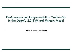 Performance and Programmability Tradeoffs in the Open CL