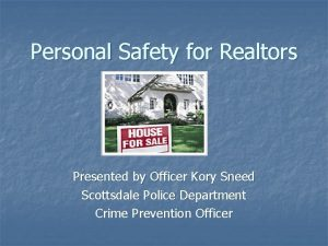 Personal Safety for Realtors Presented by Officer Kory