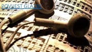 POVIJEST GLAZBE TO JE GLAZBA Glazba je umjetnost
