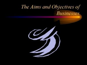 The Aims and Objectives of Businesses All Businesses