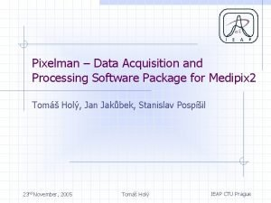 Pixelman Data Acquisition and Processing Software Package for