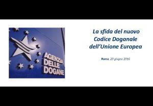 La sfida del nuovo Codice Doganale dellUnione Europea
