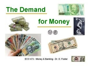 The Demand for Money ECO 473 Money Banking