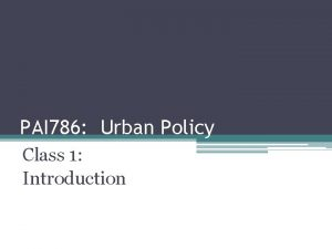 PAI 786 Urban Policy Class 1 Introduction Urban