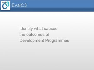 Eval C 3 Identify what caused the outcomes