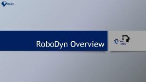 Robo Dyn Overview What is Robo Dyn Robo