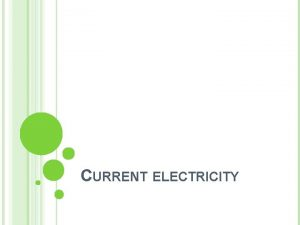 CURRENT ELECTRICITY ENERGY SOURCE ELECTRICITY Recall where charge