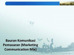 Bauran Komunikasi Pemasaran Marketing Communication Mix MARKETING COMMUNICATION