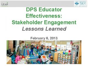 DPS Educator Effectiveness Stakeholder Engagement Lessons Learned February