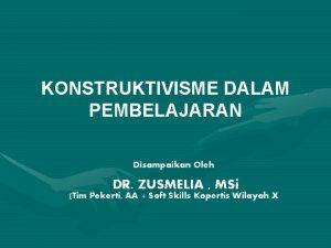KONSTRUKTIVISME DALAM PEMBELAJARAN Disampaikan Oleh DR ZUSMELIA MSi