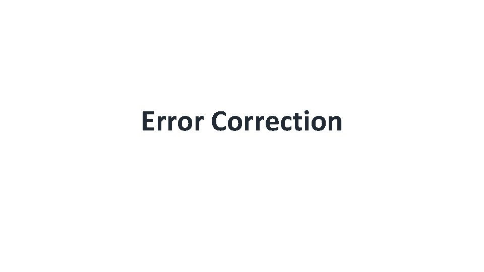 Error Correction Type of error Errors where the