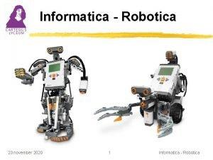 Informatica Robotica 23 november 2020 1 Informatica Robotica