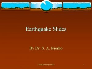 Earthquake Slides By Dr S A Isiorho Copyright
