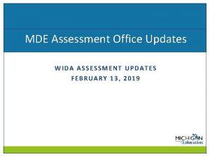 MDE Assessment Office Updates WIDA ASSESSMENT UPDATES FEBRUARY