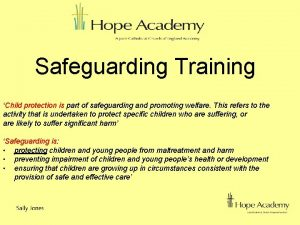 Safeguarding Training Child protection is part of safeguarding