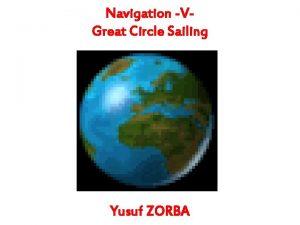 Navigation VGreat Circle Sailing Yusuf ZORBA Navigation VGreat