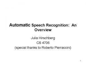 Automatic Speech Recognition An Overview Julia Hirschberg CS