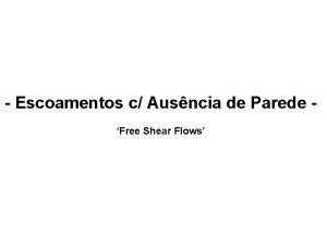 Escoamentos c Ausncia de Parede Free Shear Flows
