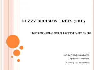 FUZZY DECISION TREES FDT DECISION MAKING SUPPORT SYSTEM