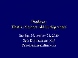 Pradaxa Thats 19 years old in dog years