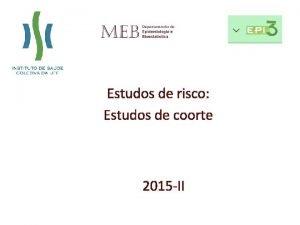 Estudos de risco Estudos de coorte 2015 II