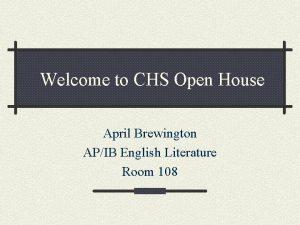 Welcome to CHS Open House April Brewington APIB
