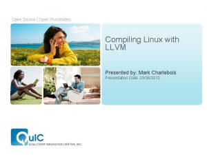 Open Source Open Possibilities Compiling Linux with LLVM