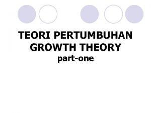 TEORI PERTUMBUHAN GROWTH THEORY partone Teori Pertumbuhan dlm